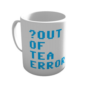 ?Out Of Tea Error - Tasse